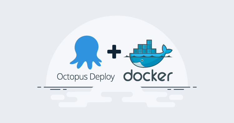 Octopus Deploy + Docker