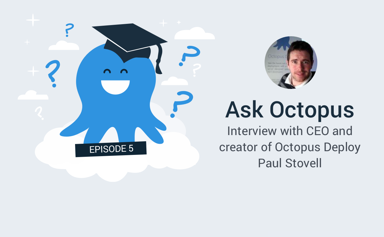 Ask Octopus Episode 5 - An Interview with the CEO and creator of Octopus Deploy Paul Stovell in Brisbane. We discuss the origins of Octopus and what we will be doing in the coming year.