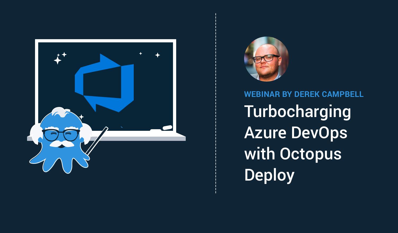 Turbocharging Azure DevOps with Octopus Deploy | Octopus Deploy