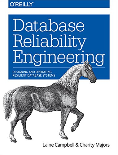 Database Reliability Engineering (Campbell, Majors : 2018)